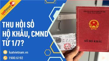 Thông tin chuẩn về thu hồi Sổ hộ khẩu, CMND từ 01/7/2021