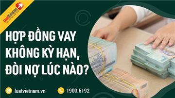 Hợp đồng vay không ghi ngày trả, đòi nợ được không?