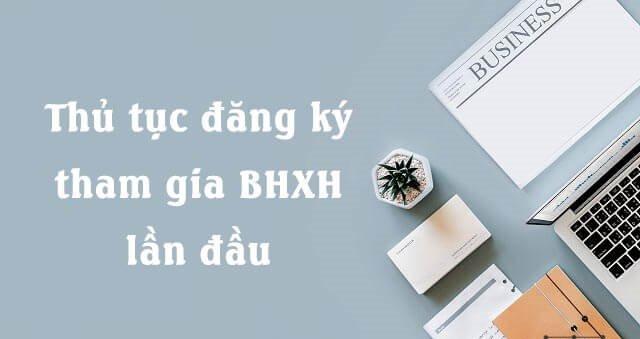 Thủ tục đăng ký BHXH lần đầu