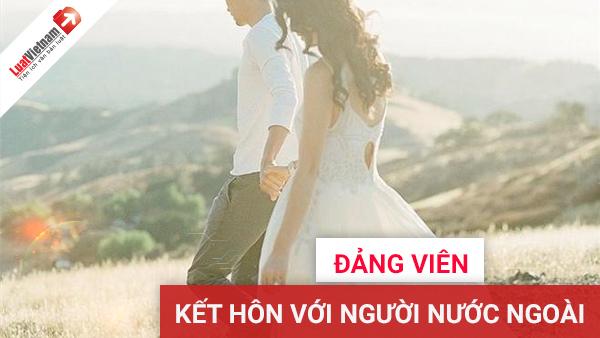 Đảng viên có được kết hôn với người nước ngoài