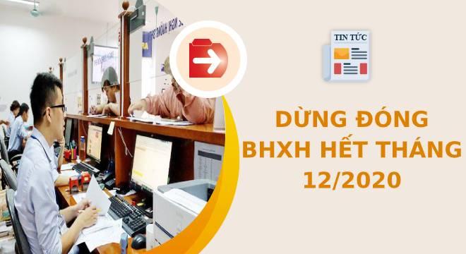 Hiểu đúng về quy định dừng đóng BHXH hết tháng 12/2020