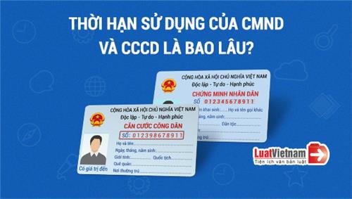 Infographic: Thời hạn sử dụng CMND và CCCD là bao lâu?