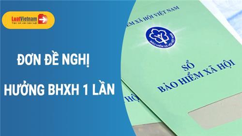 Mẫu 14-HSB: Đơn đề nghị hưởng BHXH 1 lần mới nhất