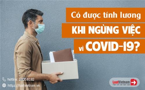 Tất tật thông tin về tiền lương của người lao động bị ảnh hưởng bởi Covid-19