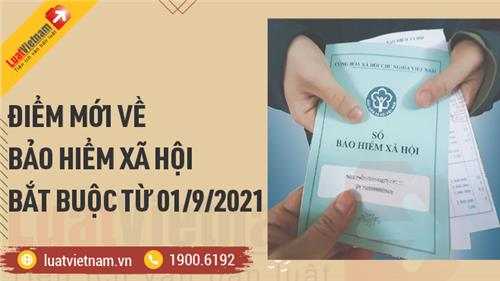9 điểm mới về bảo hiểm xã hội bắt buộc áp dụng từ 01/9/2021