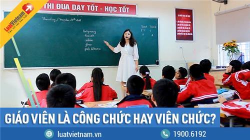 Giáo viên là công chức hay viên chức?