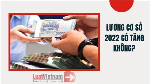 Lương cơ sở năm 2022 có tăng hay không?